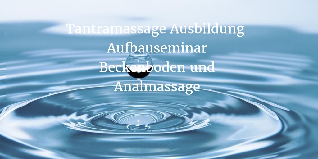 Tantramassage Ausbildung Analmassageseminar Deutschland